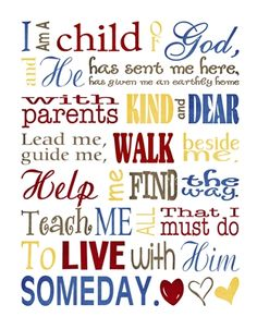'I Am a Child of God' ~ Every Latter-day Saint knows this song (from age 2 and up) by heart!  It has been sung by the MOTAB, and in probably every LDS home.  Lovely :)