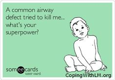 A common airway defect tried to kill me, whats your superpower?