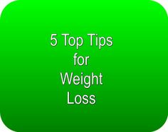 5 Top Tips for Weigt Loss... Click on The Image Above to Read More... #WeightLoss #LoseWeight #GetTightTonedandFirm