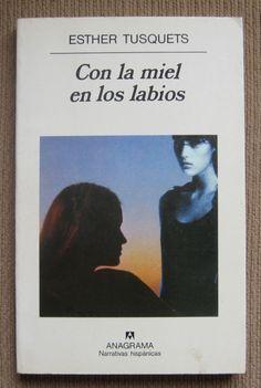 Con la miel en los labios / Esther Tusquets. -- [2 ed.]. -- Barcelona : Anagrama, D.L.1997 en http://absysnet.bbtk.ull.es/cgi-bin/abnetopac?TITN=542326