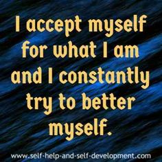 Self love affirmation for accepting oneself as one is and for trying to better oneself constantly.