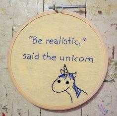 Unicorn embroidery - Be realistic. Unicórnio - ponto cruz - Seja realista, disse o unicórnio..