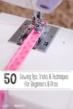 50 Sewing tips for beginners, intermediate and pro level sewers. Everything from how to sew a straight line to making darts and pleats.