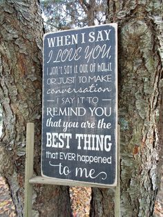 When I Say I Love You When I Tell You I Love You Wood Sign