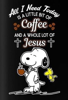 I need Coffee & Jesus in my Life Peanuts Quotes, Snoopy Quotes, Eeyore Quotes, Charlie Brown Quotes, Charlie Brown And Snoopy, Snoopy Love, Snoopy And Woodstock, Snoopy Pictures, Snoopy Images
