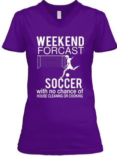 Weekend Forcast Soccer With No Chance Of House Cleaning Or Cooking  Team Purple  T-Shirt Front