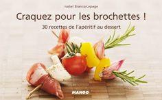 Craquez pour les brochettes ! : 30 Recettes de lapéritif au dessert
