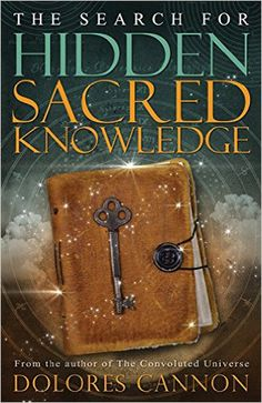 Buy Search for Sacred Hidden Knowledge by Dolores Cannon at Mighty Ape NZ. In this new book, Dolores Cannon continues the story begun in two of her previous books, Keepers of the Garden and The Custodians. In those books, sh. Books To Buy, New Books, Good Books, Books To Read, Dolores Cannon, Black History Books, Black Books, Occult Books, Past Life Regression
