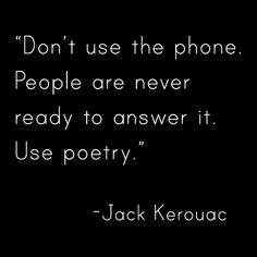 Use Poetry - Jack Kerouac Love Words, Beautiful Words, Quote Finder, Meaningful Quotes, Inspirational Quotes, Literary Quotes, Literary Tattoos, National Poetry Month, Jack Kerouac