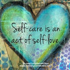 Self care is an act of self love.