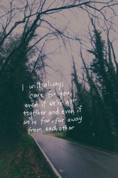 i will always care for you even when we're not together and even if we're far far away from each other