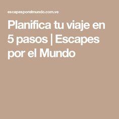 Planifica tu viaje en 5 pasos   Escapes por el Mundo