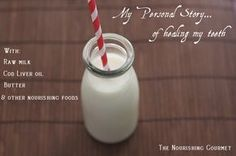 My personal story of healing my teeth with raw milk, cod liver oil, butter, and other nourishing foods