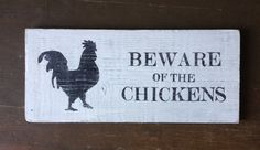 """""""Beware of the Chickens"""" - This is for a present to someone who has a chicken coop."""