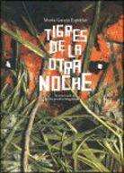 """TIGRES DE LA OTRA NOCHE, María García Esperón (texto) y Alejandro Magallanes (Ilustraciones)   FCE - """"Veinte son las poesías infantiles que componen el presente volumen. En ellas, la autora nos pone en presencia de tigres que saltan debajo del pupitre, de la caja de colores y de la puerta del armario. Tigres que nos acompañan en nuestros paseos en bicicleta y de vez en cuando nos dan una manito de gato."""""""