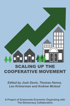 How can we scale up the cooperative movement without losing our cooperative values? That is the question contributors seek to answer in this collection of essays. Contributors include Hilary Abell, Michael Johnson, Joe Guinan and Caitlin Quigley, along...