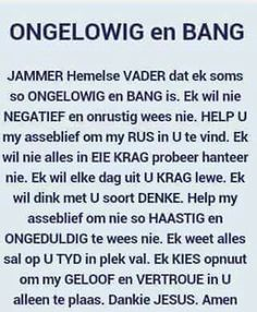 Jammer Hemelse Vader dat ek soms so ongelowig & bang is. Prayer Message, My Prayer, Faith Quotes, Bible Quotes, Bible Verses, Qoutes, Jesus More, Afrikaanse Quotes, Girl Boss Quotes