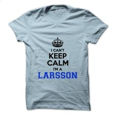 I cant keep calm Im a LARSSON - #couple gift #shirt design