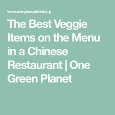 The Best Veggie Items on the Menu in a Chinese Restaurant | One Green Planet
