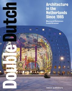 Double Dutch : architecture in the Netherlands since 1985 / Bernard Hulsman, text ; Luuk Kramer, photos.-- Rotterdam : nai010, cop. 2014.