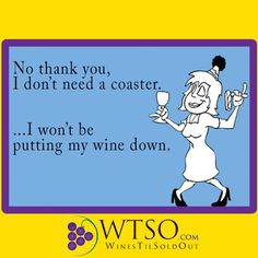 Wine....Never a need for a coaster