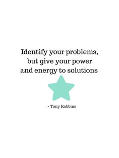 Identify your problems, but give your power and energy to solutions -  Tony Robbins by IdeasForArtists