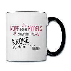 Tolle Keramik-Tasse mit Spruch: Kopf hoch Mädels sonst fällt die Krone runter.