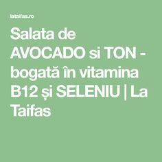 Salata de AVOCADO si TON - bogată în vitamina B12 și SELENIU   La Taifas