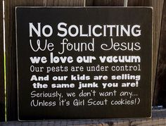 no soliciting sign, home made, on tile or wood hang on gate? or out of vinyl on front door?