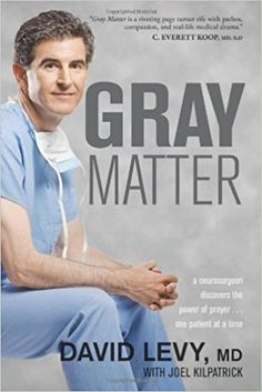 Gray Matter: A Neurosurgeon Discovers the Power of Prayer . . . One Patient at a Time: 9781414339757: Medicine & Health Science Books @ Amazon.com