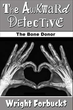 The Awkward Detective: The Bone Donor by Wright Forbucks, http://www.amazon.com/dp/B00JYX9N34/ref=cm_sw_r_pi_dp_MO2vvb0NFRY3M