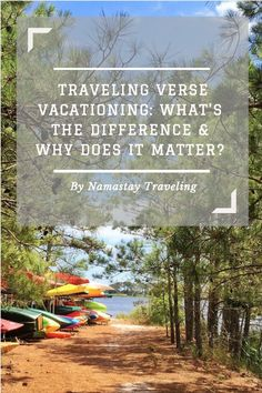 Do you travel? Or are you more a vacationer? Find out the difference and how it can change how you experience the world!