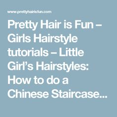 Pretty Hair is Fun – Girls Hairstyle tutorials – Little Girl's Hairstyles: How to do a Chinese Staircase Braided Ponytail
