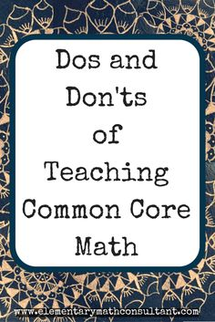 Dos and Don'ts of Teaching Common Core Math - the elementary math consultant - Real Time - Diet, Exercise, Fitness, Finance You for Healthy articles ideas Common Core Math Standards, Math Teacher, Math Class, Teaching Math, Math Stations, Math Centers, Math Skills, Math Lessons, Free Math