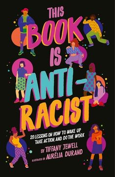 Kindle This Book Is Anti-Racist: 20 lessons on how to wake up, take action, and do the work Author Tiffany Jewell and Aurelia Durand Jesse Owens, Robert Johnson, Malala Yousafzai, Ella Fitzgerald, Marvin Gaye, Rosa Parks, Stephen Hawking, Tiffany, Martin Luther King