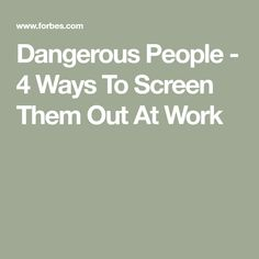 Dangerous People - 4 Ways To Screen Them Out At Work