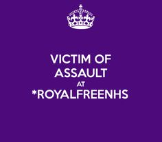 'VICTIM OF ASSAULT AT *ROYALFREENHS ' Poster