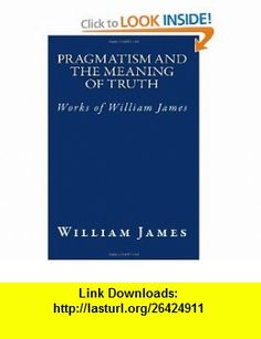 Pragmatism and the Meaning of Truth (Works of William James) (9781463529482) William James , ISBN-10: 1463529481  , ISBN-13: 978-1463529482 ,  , tutorials , pdf , ebook , torrent , downloads , rapidshare , filesonic , hotfile , megaupload , fileserve