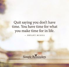 """Quit saying you don't have time. You have time for what you make."""" by Bryant McGill Love Me Quotes, Great Quotes, Quotes To Live By, Inspirational Quotes, Motivational, Deep Quotes, Random Quotes, Great Words, Wise Words"""