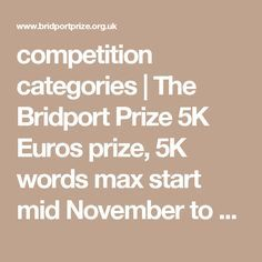 competition categories | The Bridport Prize 5K Euros prize, 5K words max start mid November to May submissions