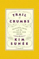 Trail of Crumbs: Hunger, Love, and the Search for Home by Kim Sunee