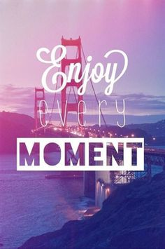 enjoy every moment // #quote