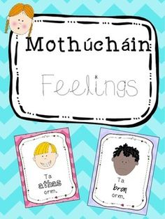 Mothúcháin (feelings) posters - as gaeilge. Cute bright posters with pictures showing each emotion. Irish Language, Picture Show, Ireland, Projects To Try, Posters, Bright, Teaching, Education, Feelings