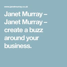 Janet Murray – Janet Murray – create a buzz around your business.