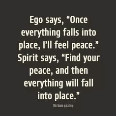 Peace in life is a decision & struggle between ego & spirit...make your choice.