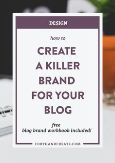 HOW TO CREATE A KILLER BRAND FOR YOUR BLOG (FREE WORKBOOK INCLUDED!) — FORTH AND CREATE
