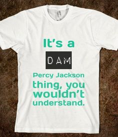 DAM PERCY JACKSON THING!!!! OH MY OWLS I MUST HAVE THIS DAM SHIRT!!!!!!
