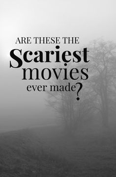 The 10 Scariest Movies Ever, According to Me