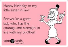 Happy birthday to my little sister in law! For you're a great lady who has the courage and strength to live with my brother!