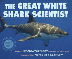 Junior Library Guild : The Great White Shark Scientist by Sy Montgomery
